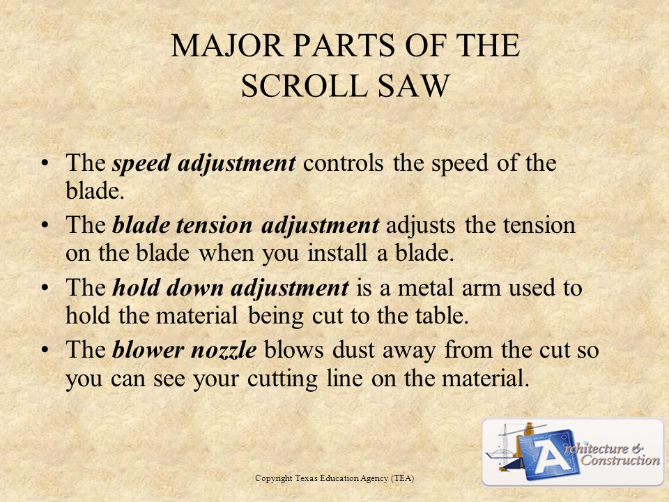 MAJOR PARTS OF THE SCROLL SAW The speed adjustment controls the speed of the blade.