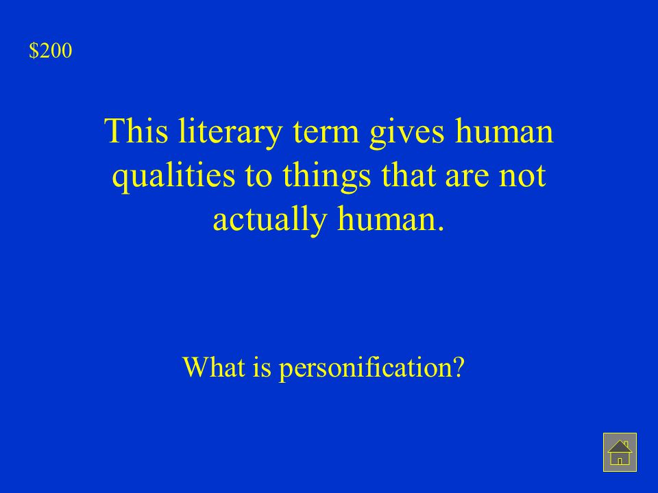 This literary term gives human qualities to things that are not actually human. What is personification? $200