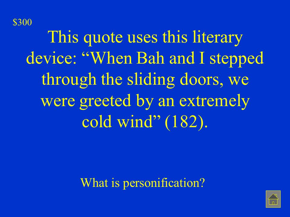 """This quote uses this literary device: """"When Bah and I stepped through the sliding doors, we were greeted by an extremely cold wind"""" (182). What is per"""