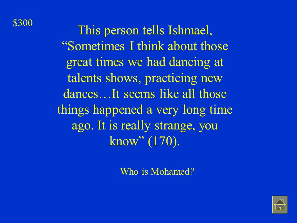 """This person tells Ishmael, """"Sometimes I think about those great times we had dancing at talents shows, practicing new dances…It seems like all those t"""