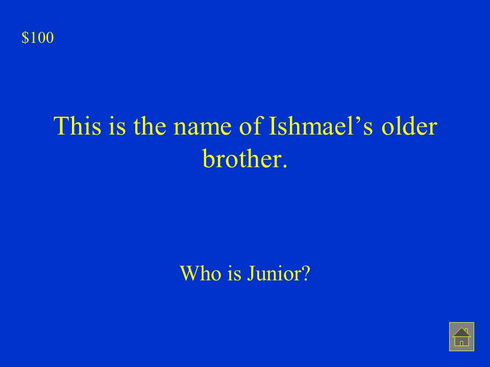 This is the name of Ishmael's older brother. Who is Junior? $100