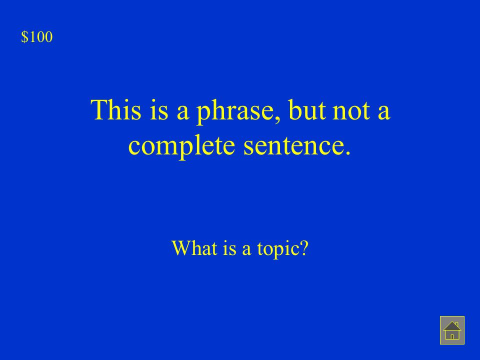 This is a phrase, but not a complete sentence. What is a topic? $100