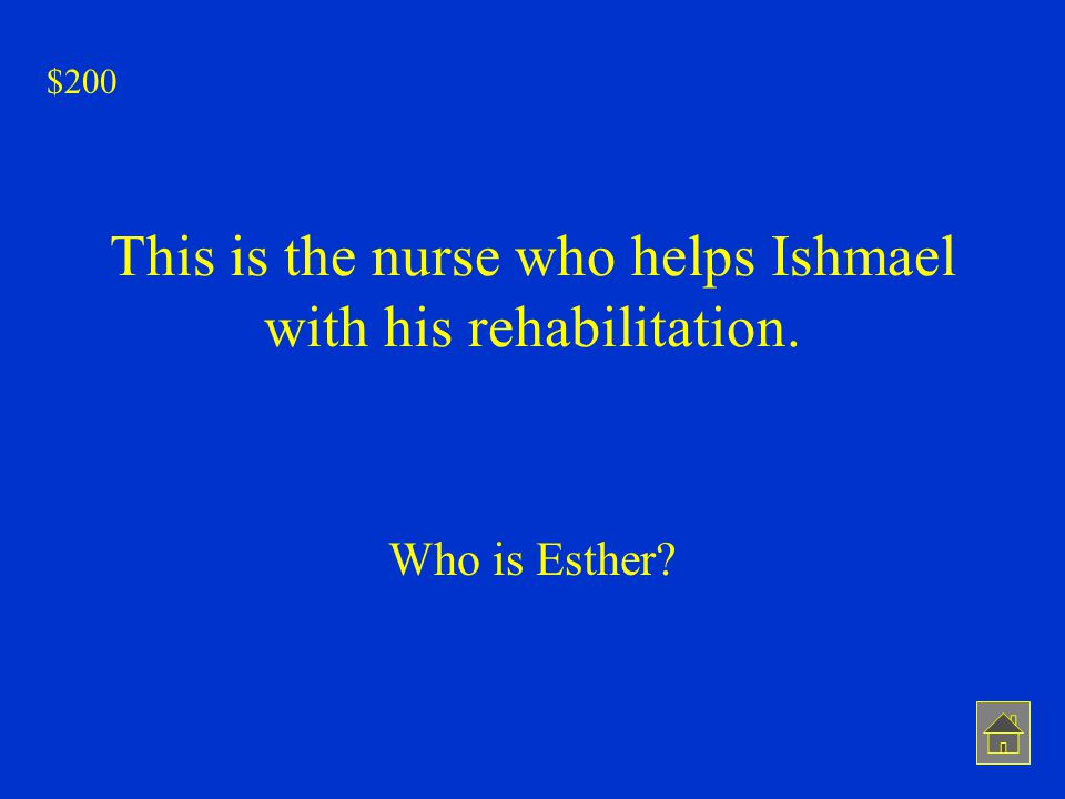 This is the nurse who helps Ishmael with his rehabilitation. Who is Esther? $200