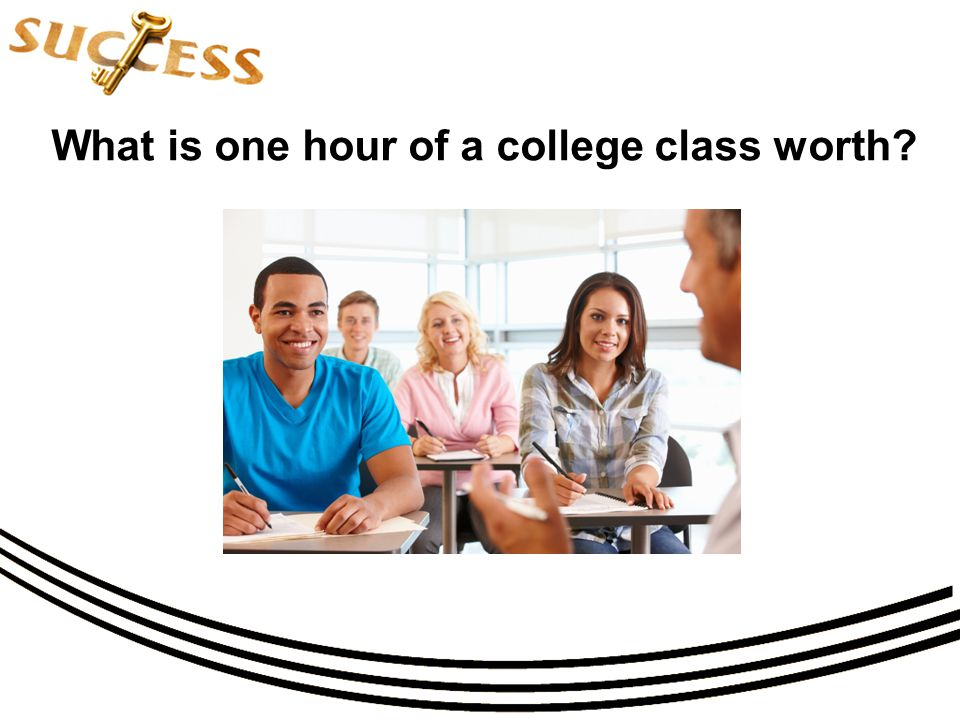 What is one hour of a college class worth?