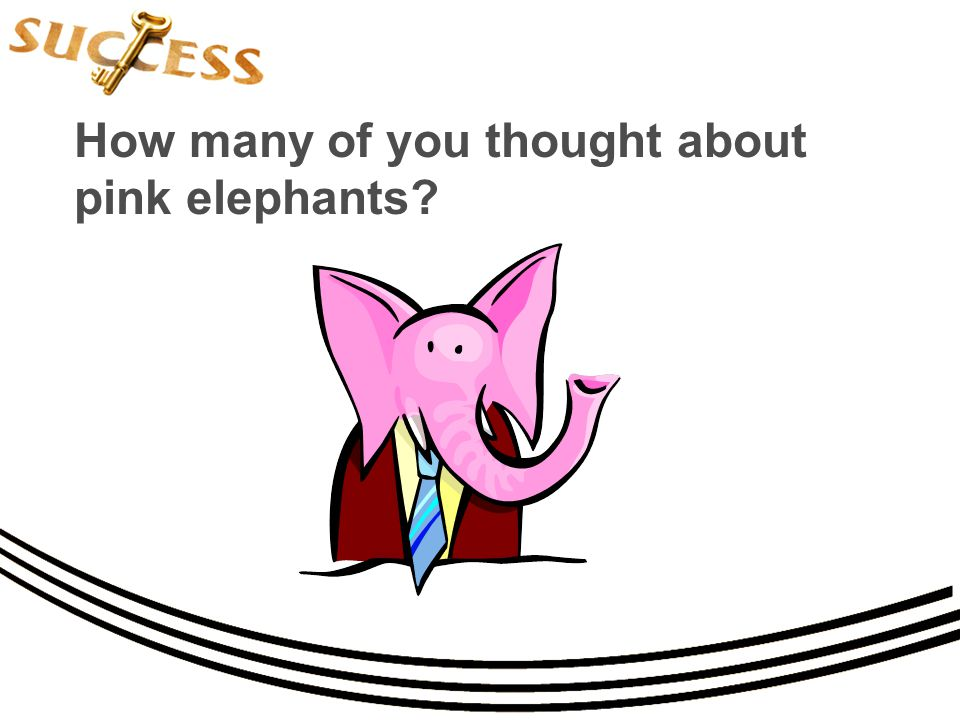 How many of you thought about pink elephants?