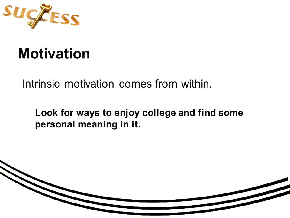 Motivation Intrinsic motivation comes from within.