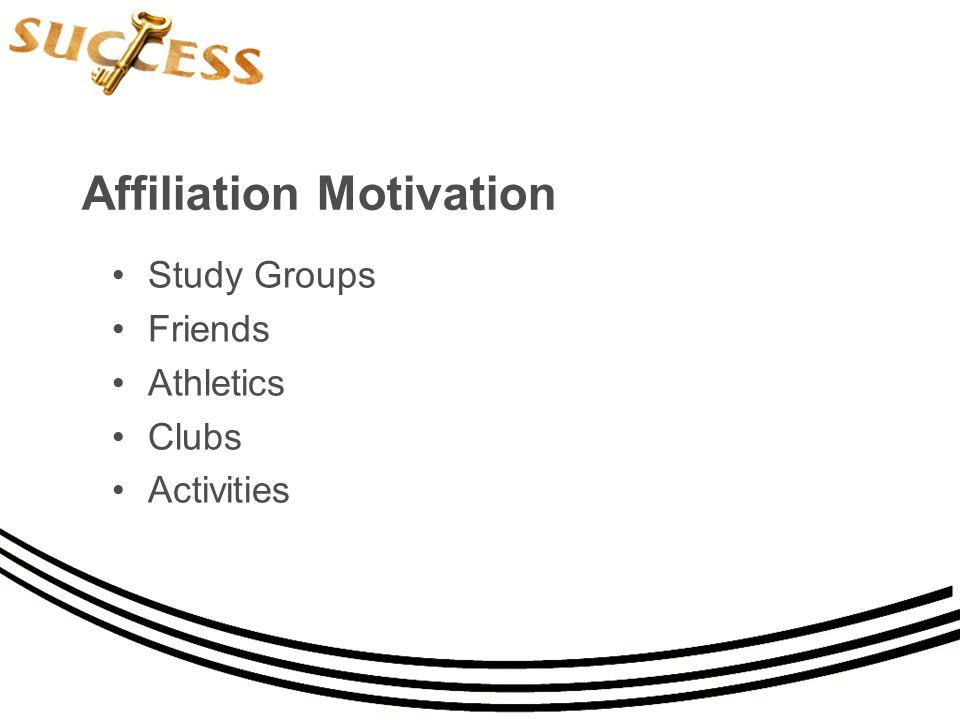 Affiliation Motivation Study Groups Friends Athletics Clubs Activities