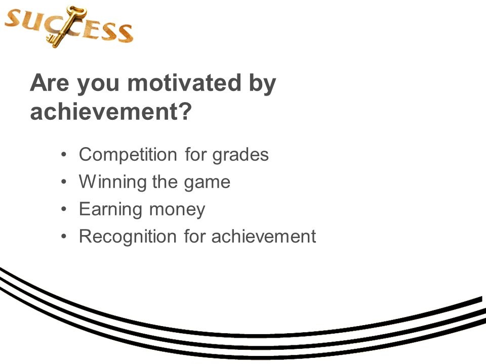 Are you motivated by achievement.