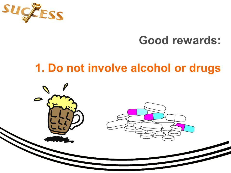 Good rewards: 1. Do not involve alcohol or drugs