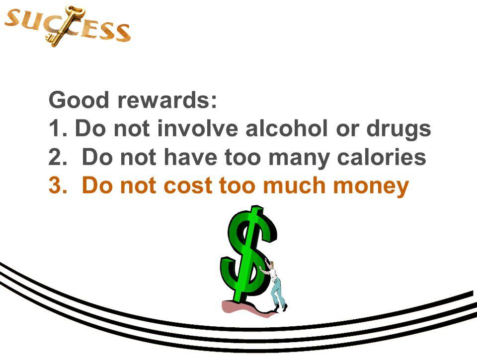 Good rewards: 1. Do not involve alcohol or drugs 2.