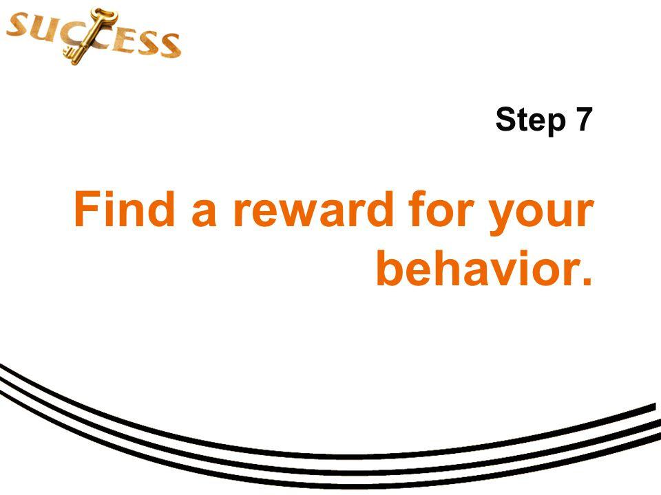 Step 7 Find a reward for your behavior.