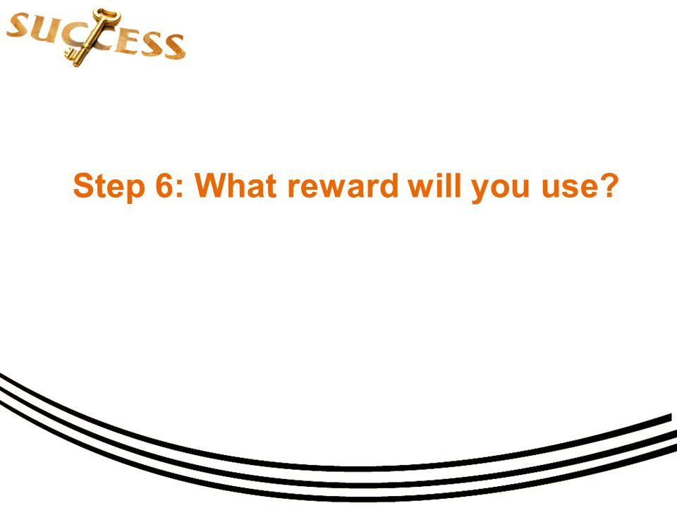 Step 6: What reward will you use?