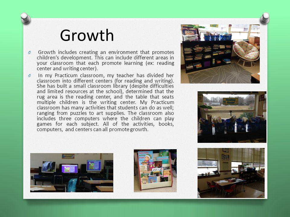 Growth O Growth includes creating an environment that promotes children's development.