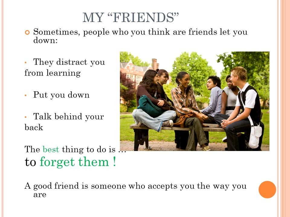 """MY """"FRIENDS"""" Sometimes, people who you think are friends let you down: They distract you from learning Put you down Talk behind your back The best thi"""