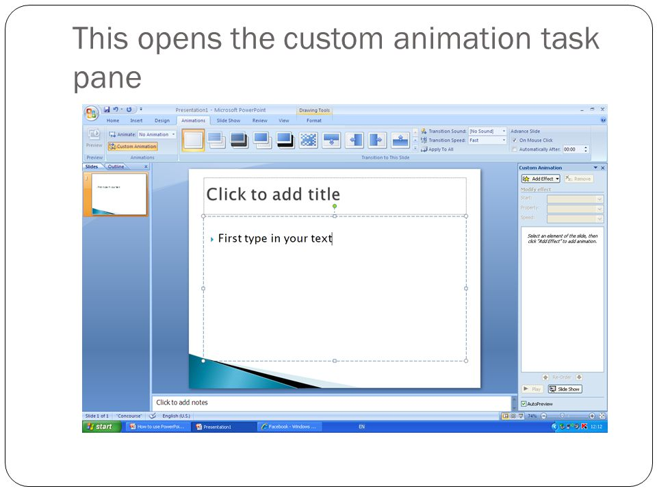 Animating text First type in your text Then click on Animations Then choose Custom animation….