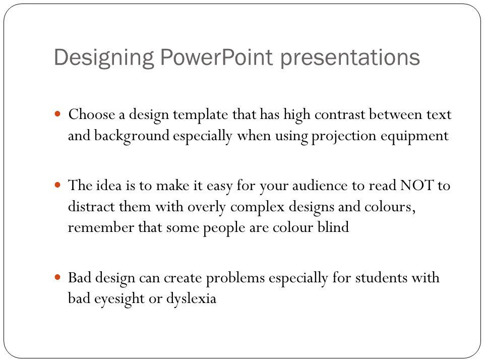 Creating a PowerPoint presentation Do NOT start by opening PowerPoint Always PLAN the presentation out first Create a 'storyboard' Then…
