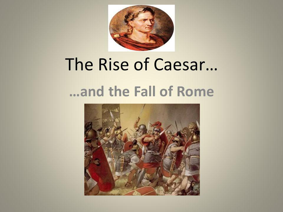 The Rule of Julius Caesar The First Triumvirate: Caesar, Crassus, and Pompey rule.