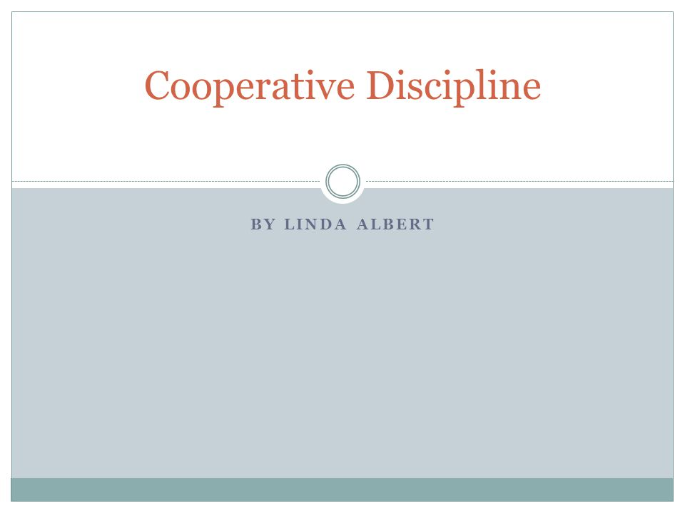 BY LINDA ALBERT Cooperative Discipline