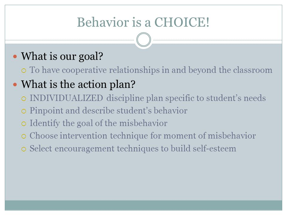 Behavior is a CHOICE.No one can make someone behave a certain way.