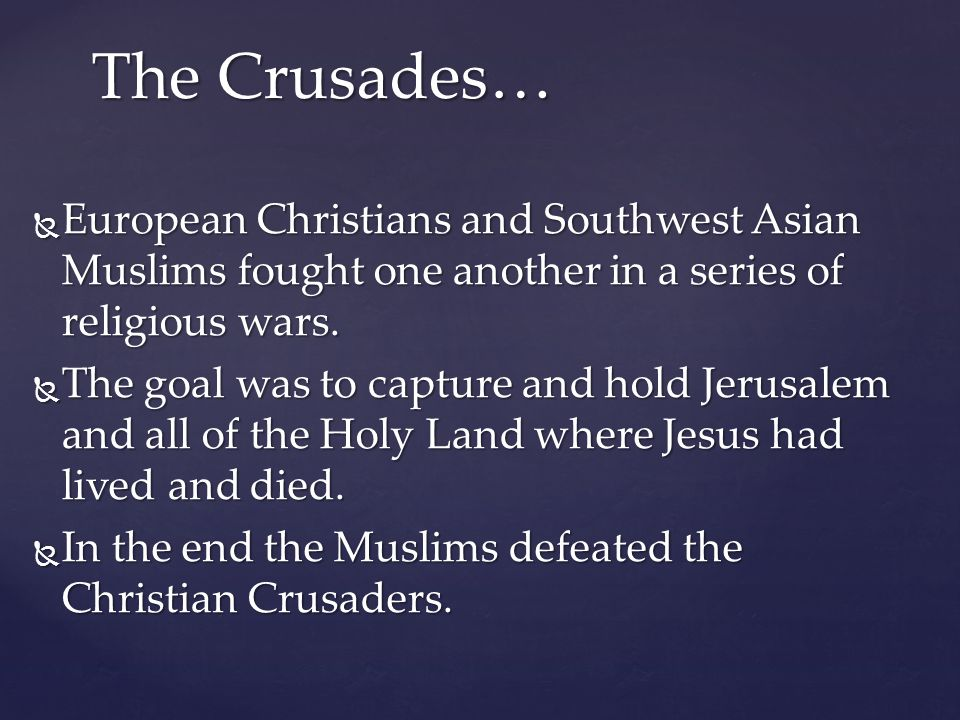  European Christians and Southwest Asian Muslims fought one another in a series of religious wars.