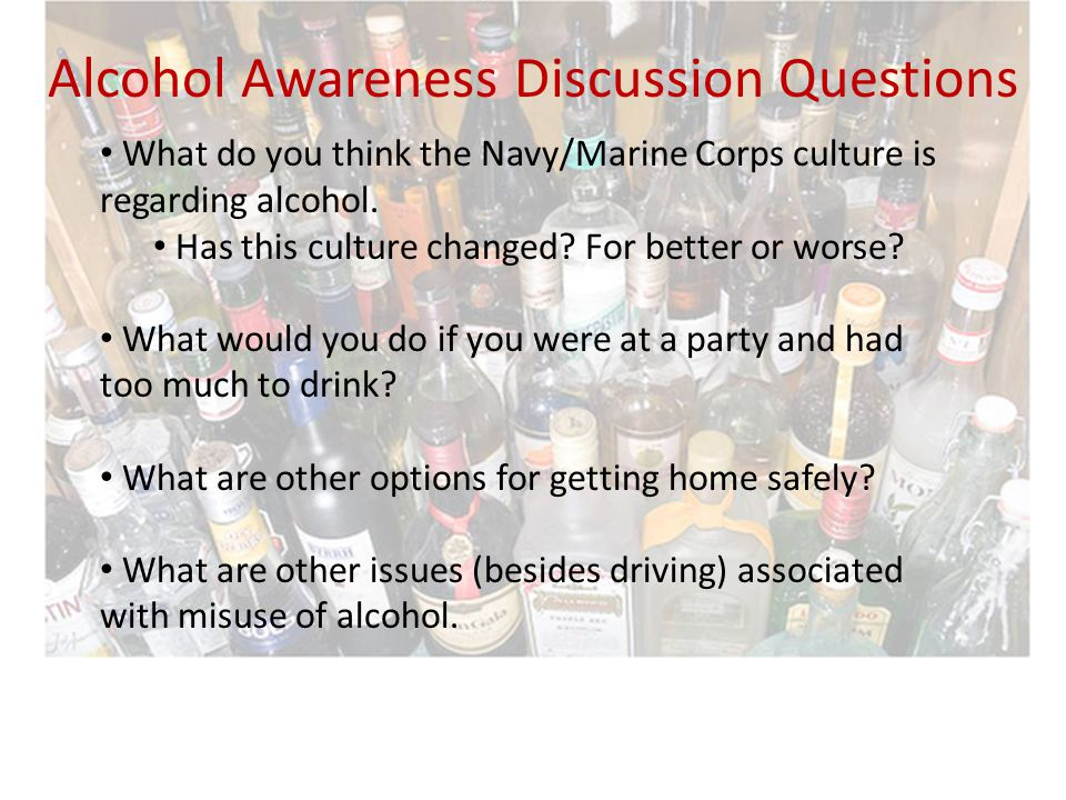 What do you think the Navy/Marine Corps culture is regarding alcohol.