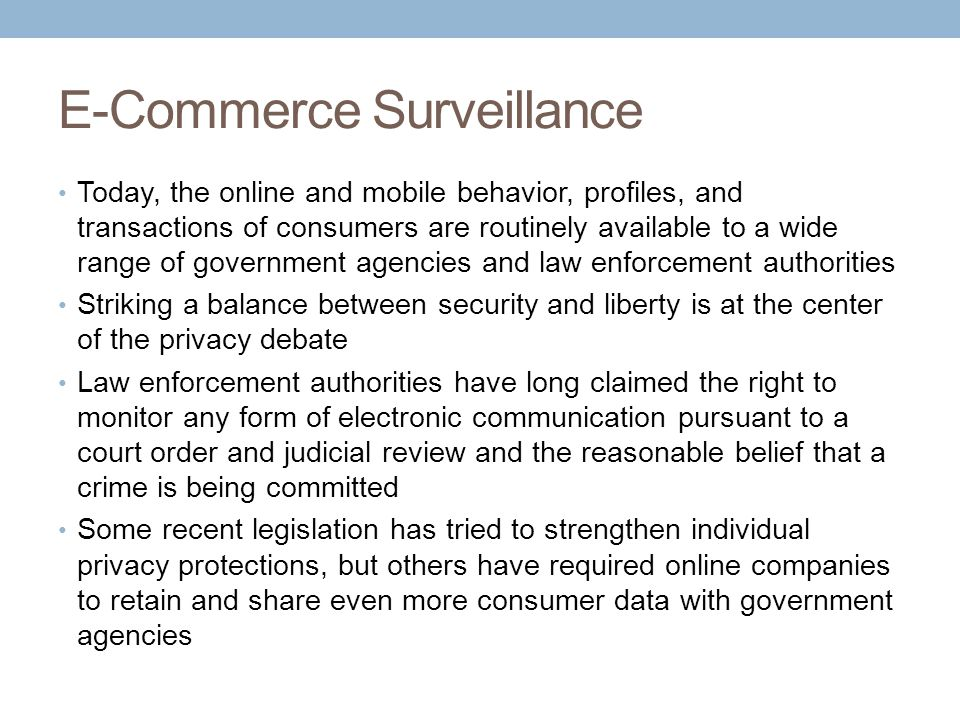 E-Commerce Surveillance Today, the online and mobile behavior, profiles, and transactions of consumers are routinely available to a wide range of gove