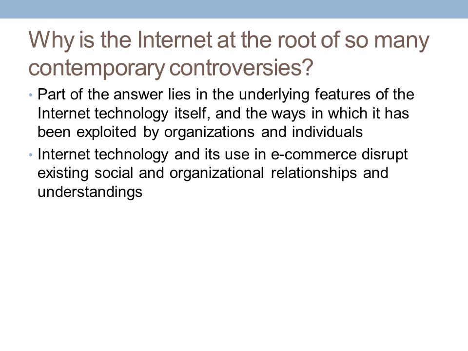 Why is the Internet at the root of so many contemporary controversies? Part of the answer lies in the underlying features of the Internet technology i