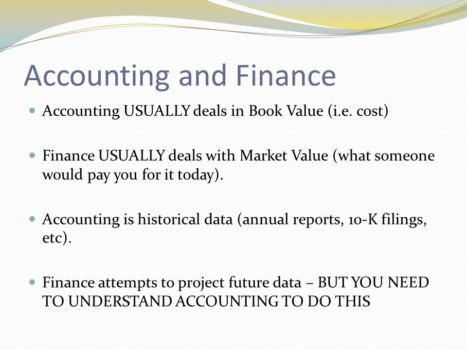 Accounting and Finance Accounting USUALLY deals in Book Value (i.e.