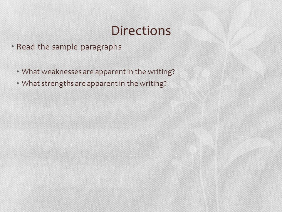 Directions Read the sample paragraphs What weaknesses are apparent in the writing.