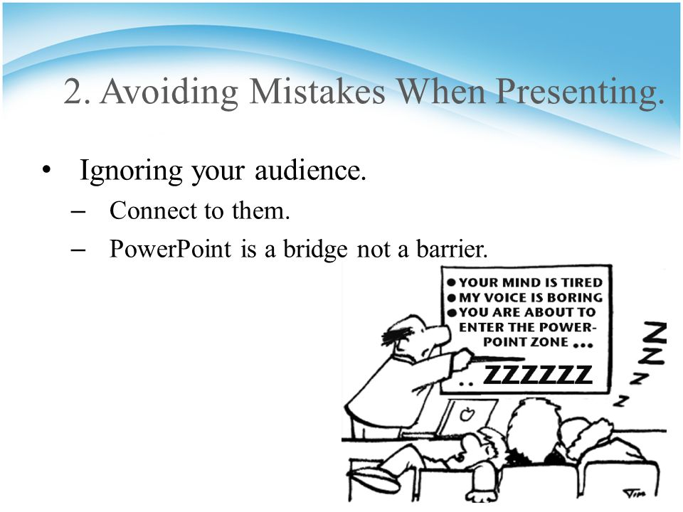 2. Avoiding Mistakes When Presenting. Ignoring your audience.