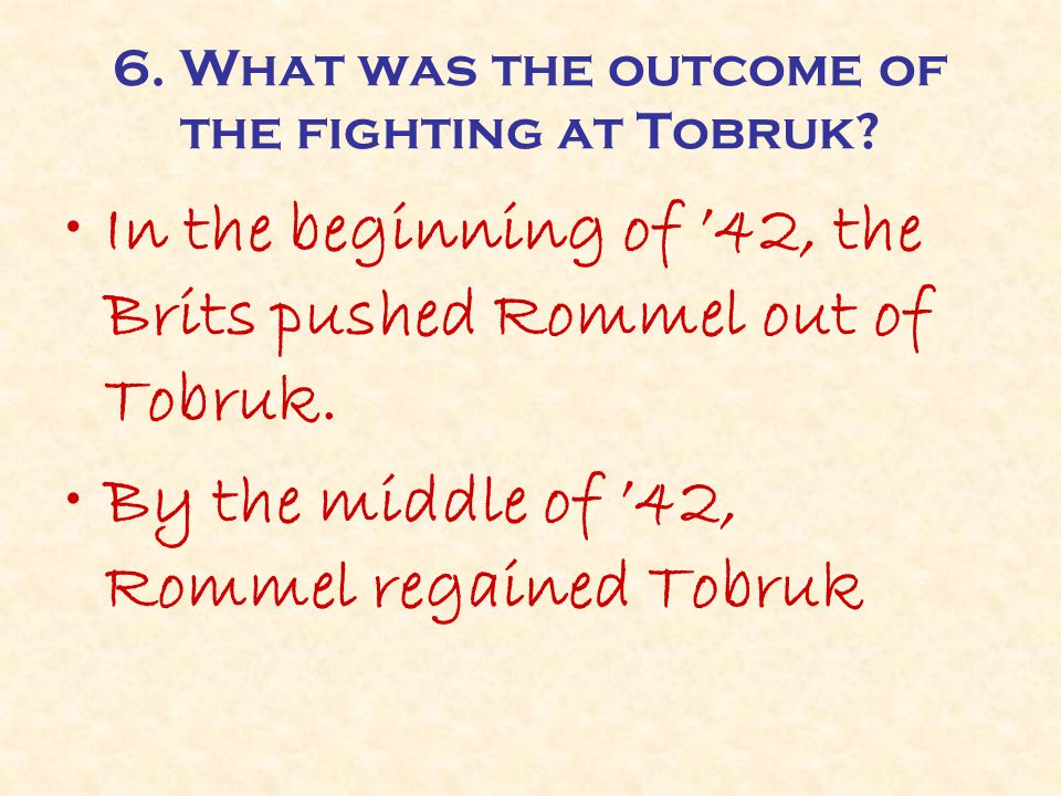 6. What was the outcome of the fighting at Tobruk.