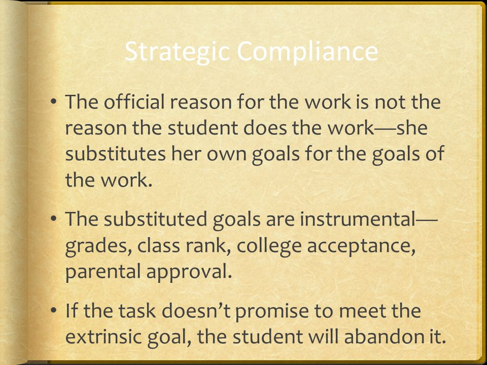 The official reason for the work is not the reason the student does the work—she substitutes her own goals for the goals of the work.