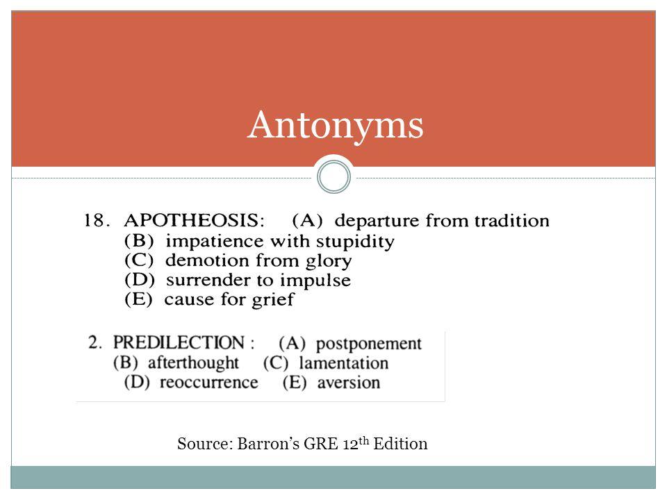 Antonyms Source: Barron's GRE 12 th Edition