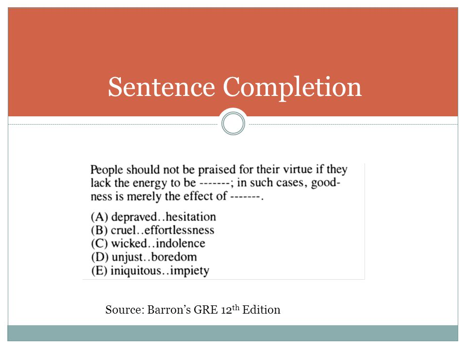 Sentence Completion Source: Barron's GRE 12 th Edition