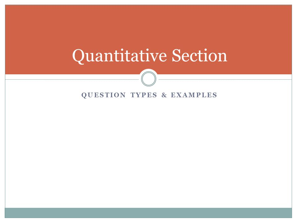 QUESTION TYPES & EXAMPLES Quantitative Section