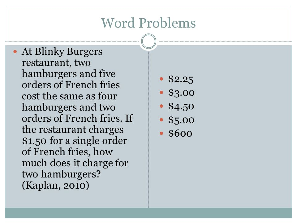 Word Problems At Blinky Burgers restaurant, two hamburgers and five orders of French fries cost the same as four hamburgers and two orders of French fries.