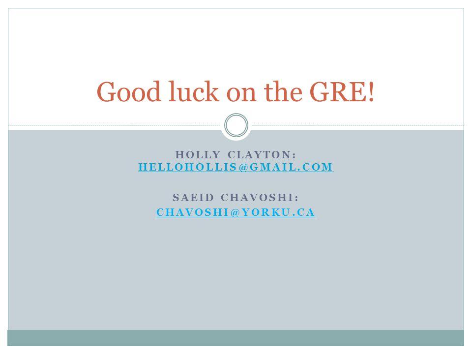 HOLLY CLAYTON: HELLOHOLLIS@GMAIL.COM HELLOHOLLIS@GMAIL.COM SAEID CHAVOSHI: CHAVOSHI@YORKU.CA Good luck on the GRE!