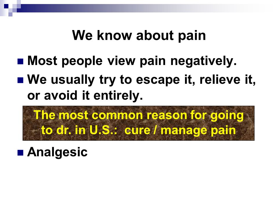 We know about pain Most people view pain negatively.