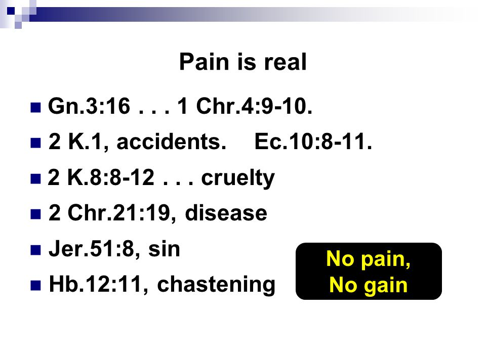Pain is real Gn.3:16... 1 Chr.4:9-10. 2 K.1, accidents.