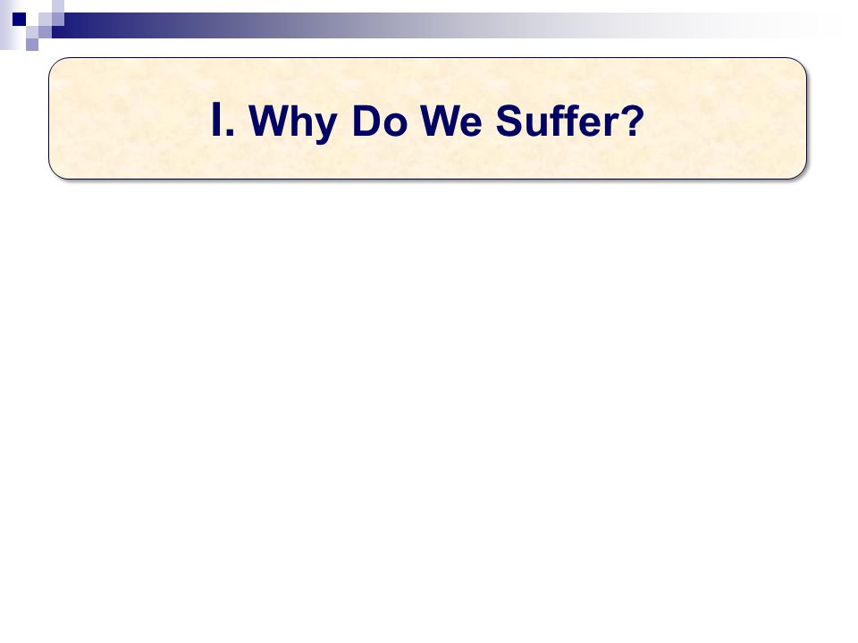 I. Why Do We Suffer?