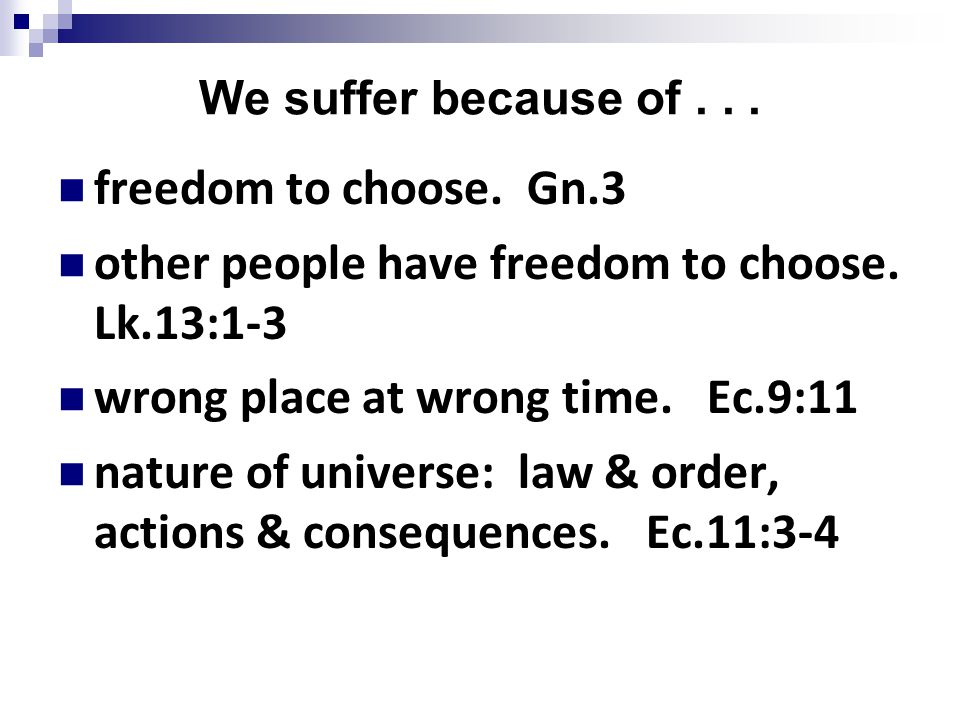 We suffer because of... freedom to choose. Gn.3 other people have freedom to choose.
