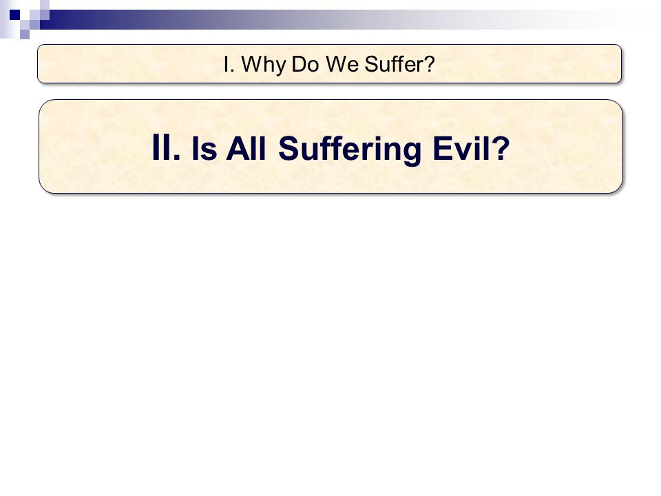 I. Why Do We Suffer? II. Is All Suffering Evil?