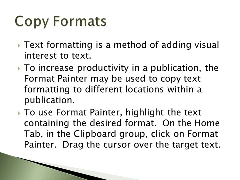  Text formatting is a method of adding visual interest to text.
