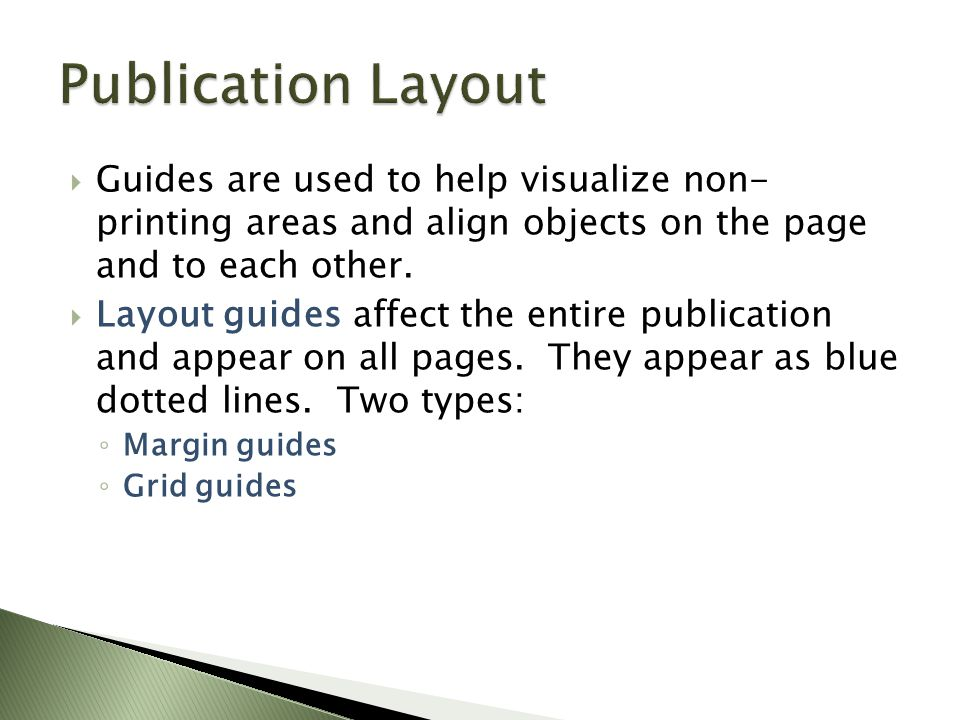  Guides are used to help visualize non- printing areas and align objects on the page and to each other.