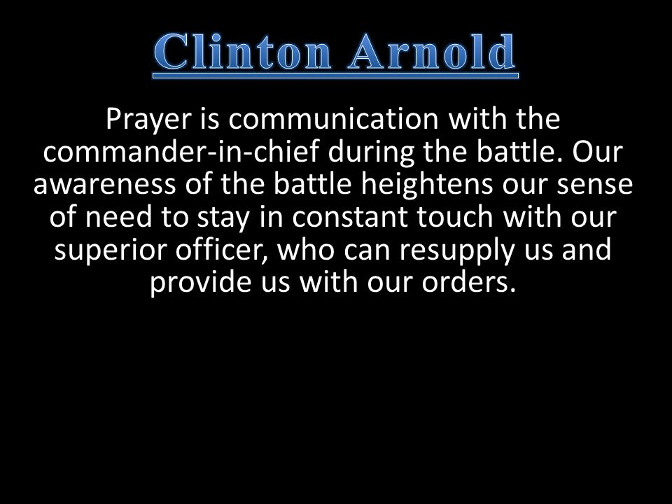 Prayer is communication with the commander-in-chief during the battle.