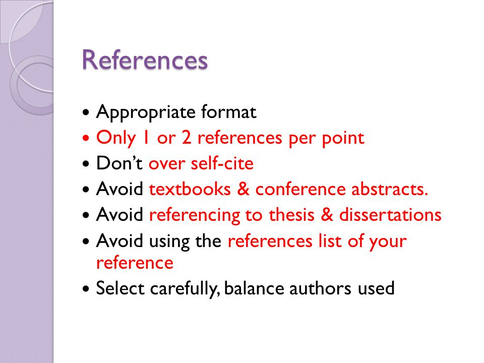 References Appropriate format Only 1 or 2 references per point Don't over self-cite Avoid textbooks & conference abstracts.