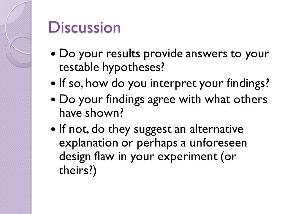 Discussion Do your results provide answers to your testable hypotheses.