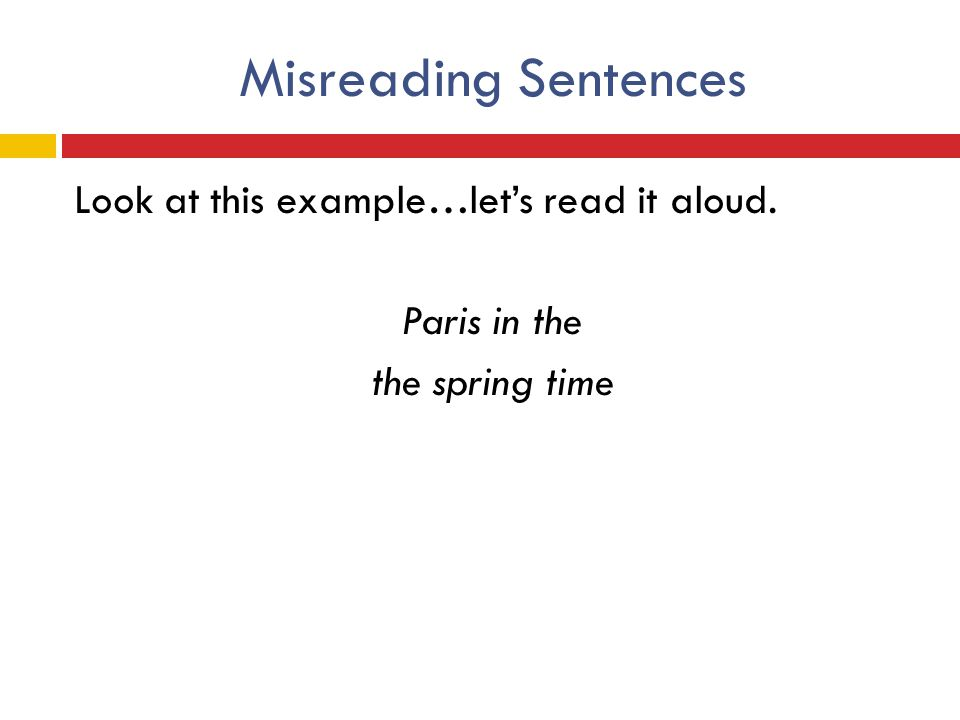 Misreading Sentences Look at this example…let's read it aloud. Paris in the the spring time