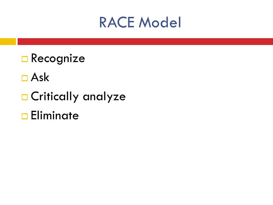 RACE Model  Recognize  Ask  Critically analyze  Eliminate