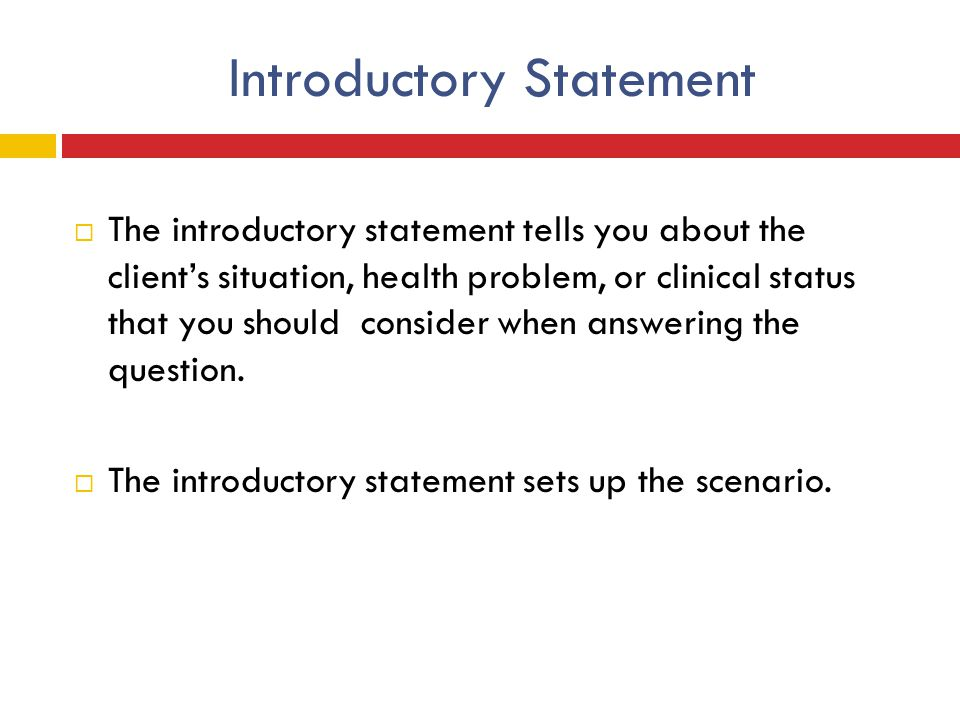 Introductory Statement  The introductory statement tells you about the client's situation, health problem, or clinical status that you should conside
